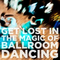 Get Lost in the Magic of Ballroom Dancing — сборник