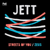 Streets of You / Zeus — Jett