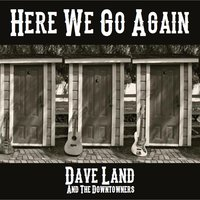 Here We Go Again — Dave Land and the Downtowners