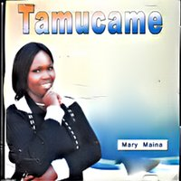 Tamucame — Mary Maina