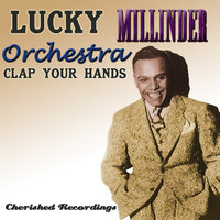 Clap Your Hands — Lucky Millinder Orchestra