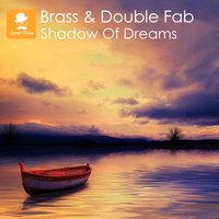 Shadow of Dreams — Brass, Double Fab