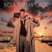 The Gospel Road — Bo Katzman Chor