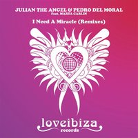 I Need a Miracle — Julian The Angel, Pedro Del Moral, Marta Carlin, Julian The Angel|Pedro Del Moral