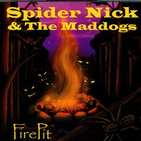 Fire Pit — Spider Nick & The Maddogs