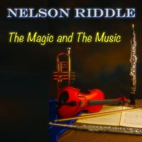 The Magic and the Music — Nelson Riddle