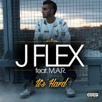 J Flex - It's Hard (feat. M.a.r) - Single — J Flex, M.A.R, J Flex, M.A.R