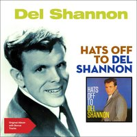 Hats off to Del Shannon — Del Shannon