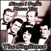 Since I Don't Have You — Skyliners