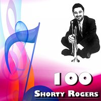 100 Shorty Rogers — Shorty Rogers