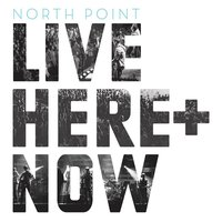 North Point Live: Here + Now — North Point Live