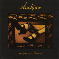 Buoyancy Vs. Gravity — Slackjaw