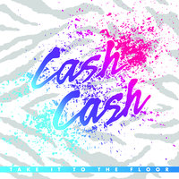 Take It To The Floor — Cash Cash