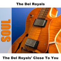 The Del Royals' Close To You — The Del Royals