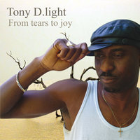 From Tears to Joy — Tony D.light