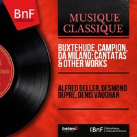 Buxtehude, Campion, Da Milano: Cantatas & Other Works — Alfred Deller, Desmond Dupre, Denis Vaughan, Дитрих Букстехуде