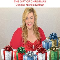 The Gift of Christmas — Dennise Nichole Dittman