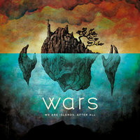 We Are Islands, After All — Wars