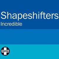 Incredible — The Shapeshifters
