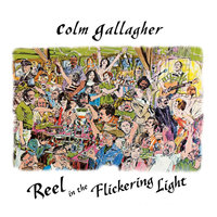 Reel in the Flickering Light — Colm Gallagher