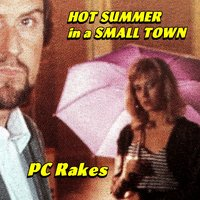Hot Summer in a Small Town — P C Rakes, PC Rakes