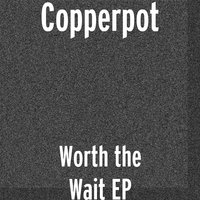 Worth the Wait EP — Copperpot