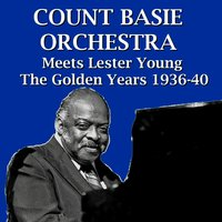 Count Basie Orchestra Meets Lester Young The Golden Years 1936-40 — Lester Young, Count Basie Orchestra