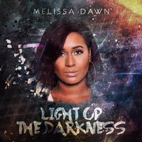 Light up the Darkness — Melissa Dawn