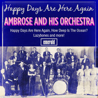 Happy Days Are Here Again — Ambrose & His Orchestra