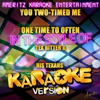 You Two-Timed Me One Time Too Often (In the Style of Tex Ritter & His Texans) - Single — Ameritz Karaoke Entertainment