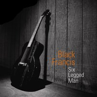 Six Legged Man — Black Francis