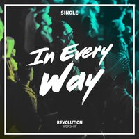 In Every Way — Revolution Worship