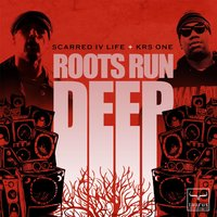 Roots Run Deep (feat. KRS One & DJ Innalect) — Scarred IV Life