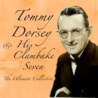 The Ultimate Collection — Tommy Dorsey & His Clambake Seven