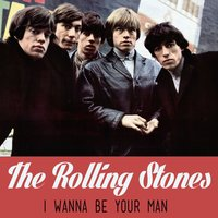 I Wanna Be Your Man — The Rolling Stones