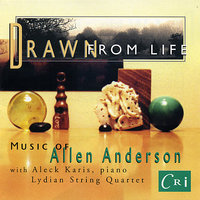 Drawn from Life - Music of Allen Anderson — Aleck Karis, Lydian String Quartet