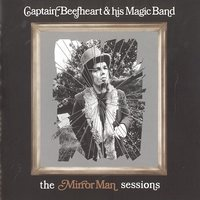 The Mirror Man Sessions — Captain Beefheart & His Magic Band