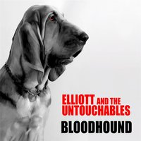 Bloodhound — Elliott and the Untouchables