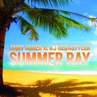 Summer Ray — Andy Asher, DJ Heckstyler
