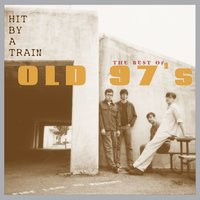 Hit By A Train: The Best Of Old 97's — Old 97's