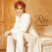 If You See Him — Reba McEntire
