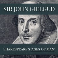 Shakespeare's 'Ages of Man' — Sir John Gielgud