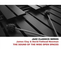 Jazz Classics Series: The Sound of the Wide Open Spaces — James Clay & David Fathead Newman