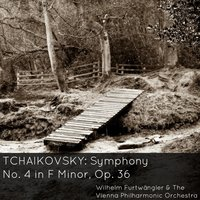 Tchaikovsky: Symphony No. 4 in F Minor, Op. 36 — Пётр Ильич Чайковский, Wiener Philharmoniker, Wilhelm Furtwängler, Wilhelm Furtwängler & The Vienna Philharmonic Orchestra
