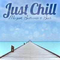 Just Chill - Mozart, Beethoven & Bach — сборник