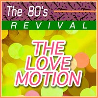 The 80's Revival — The Love Motion