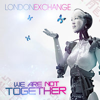 We Are Not Together — London Exchange