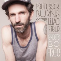 Ghosts Be Free — Professor Burns & the Lilac Field