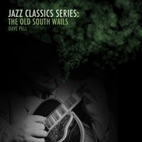 Jazz Classics Series: The Old South Wails — Dave Pell