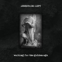 Waiting for the Golden Age — Downstairs Left